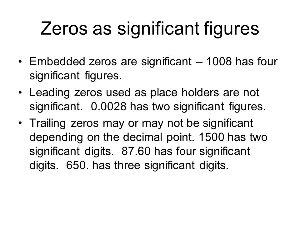 Zeros as significant figures Embedded zeros are significant – 1008 has four significant figures.