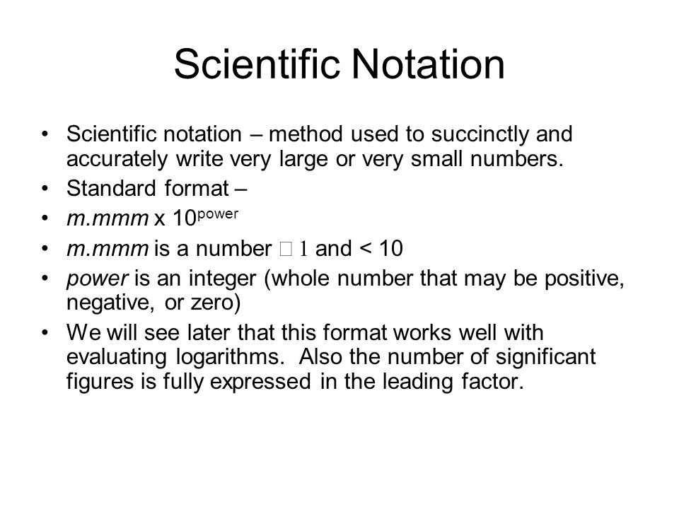 Scientific Notation Scientific notation – method used to succinctly and accurately write very large or very small numbers.