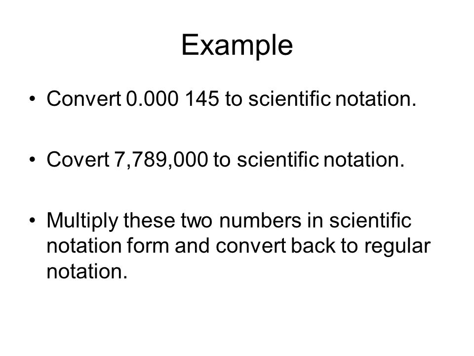 Example Convert to scientific notation. Covert 7,789,000 to scientific notation.