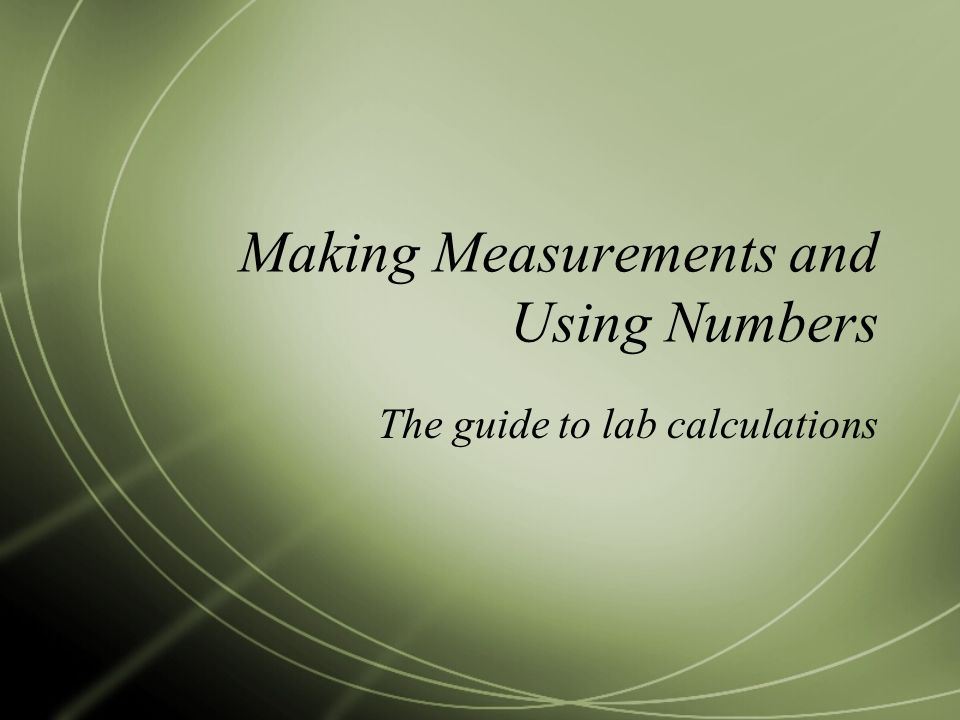 Making Measurements and Using Numbers The guide to lab calculations