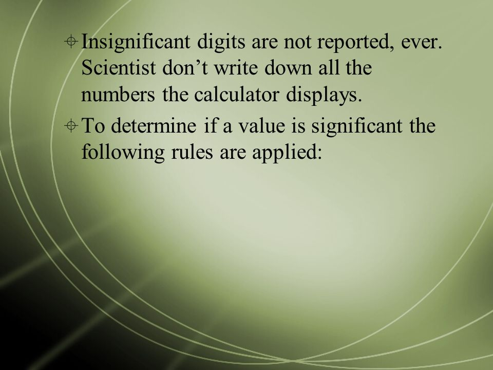  Insignificant digits are not reported, ever.