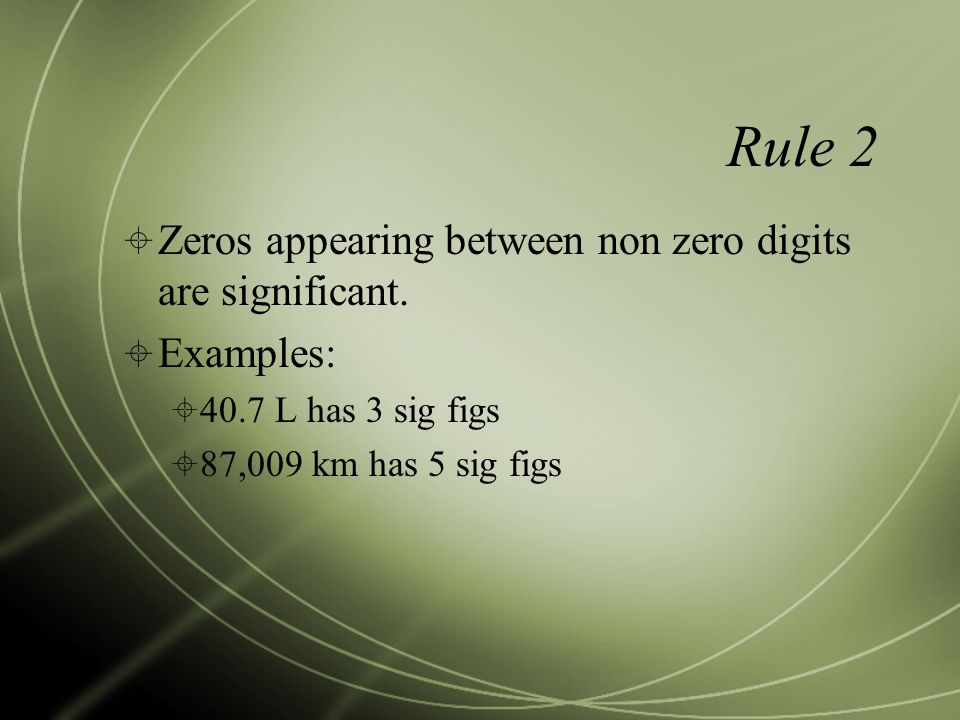Rule 2  Zeros appearing between non zero digits are significant.