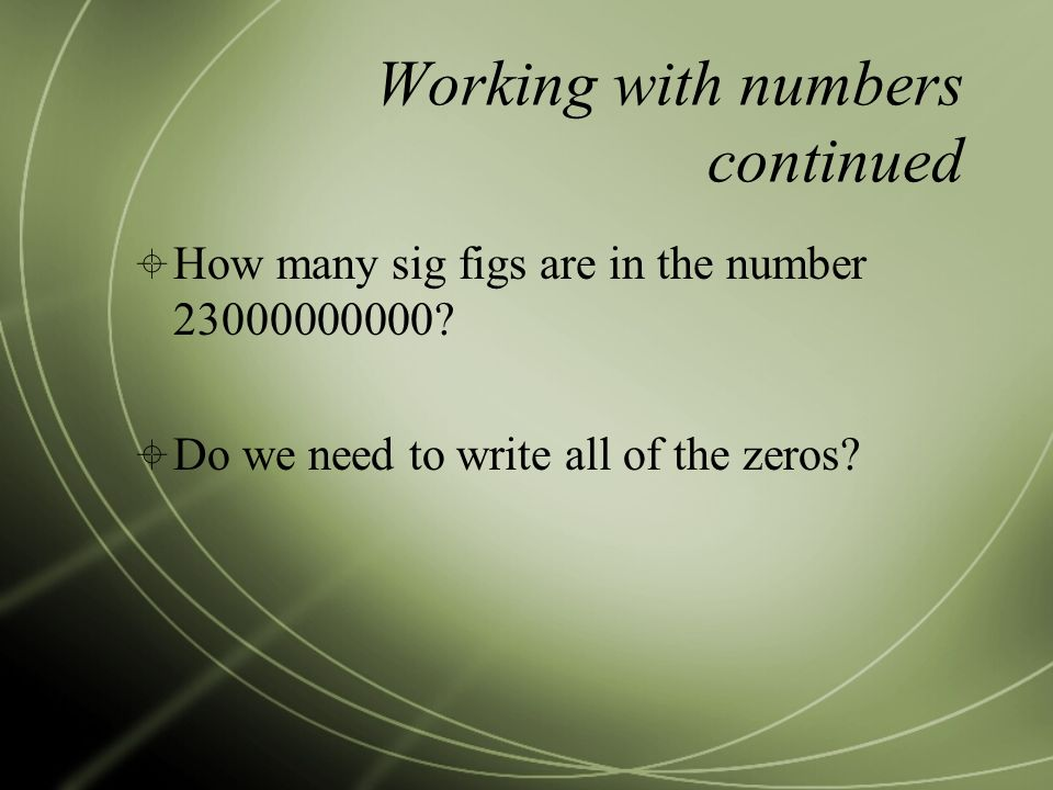 Working with numbers continued  How many sig figs are in the number