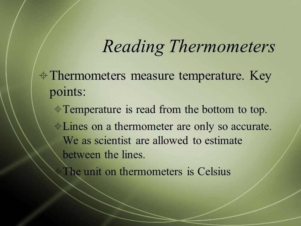 Reading Thermometers  Thermometers measure temperature.