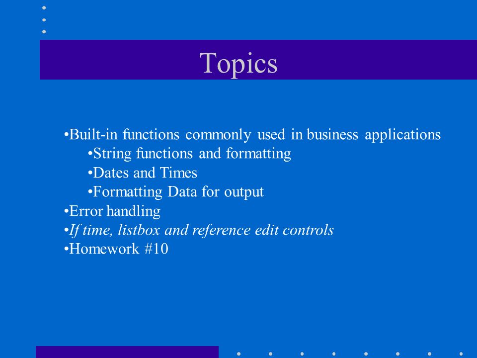 Topics Built-in functions commonly used in business