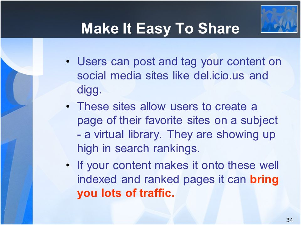 34 Make It Easy To Share Users can post and tag your content on social media sites like del.icio.us and digg.