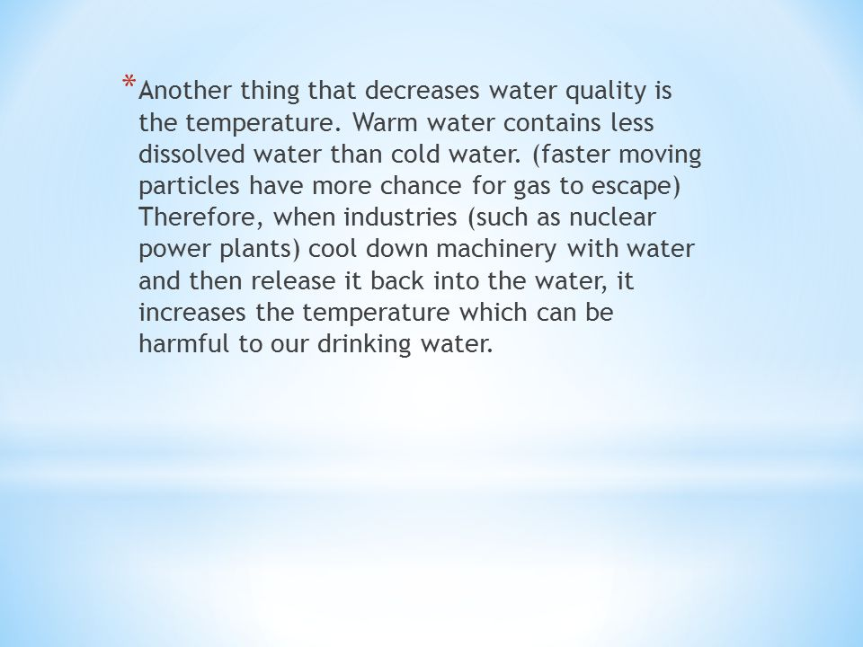 * Another thing that decreases water quality is the temperature.