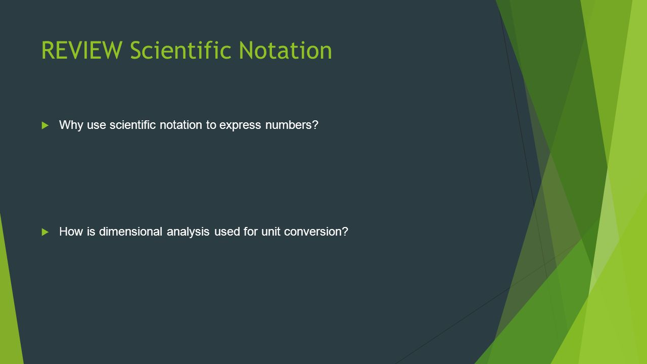 REVIEW Scientific Notation  Why use scientific notation to express numbers.