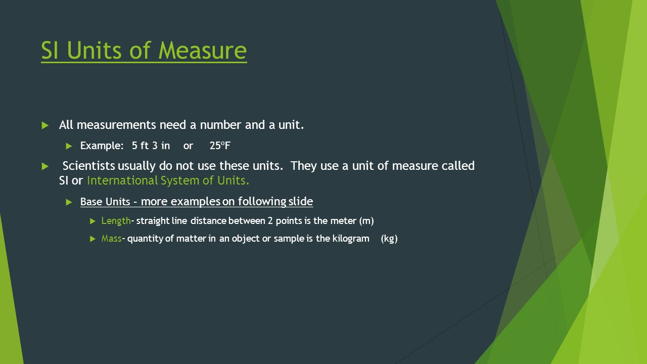 SI Units of Measure  All measurements need a number and a unit.