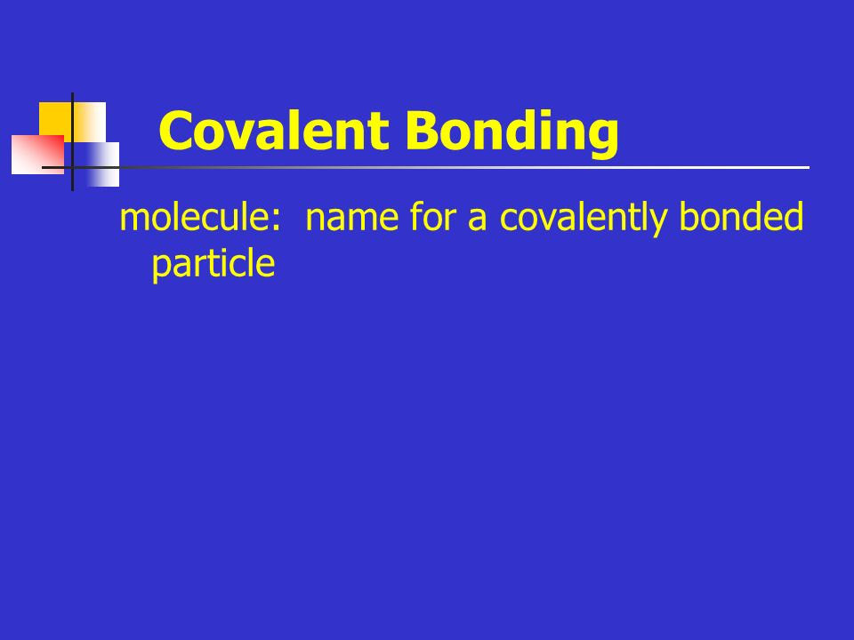 Covalent Bonding molecule: name for a covalently bonded particle