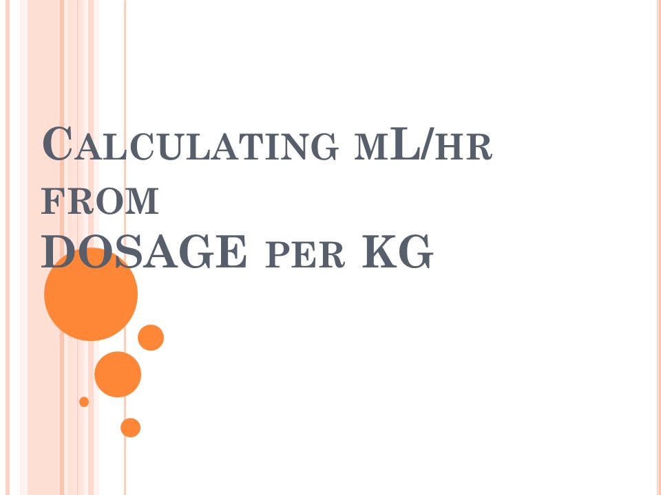 C ALCULATING M L/ HR FROM DOSAGE PER KG
