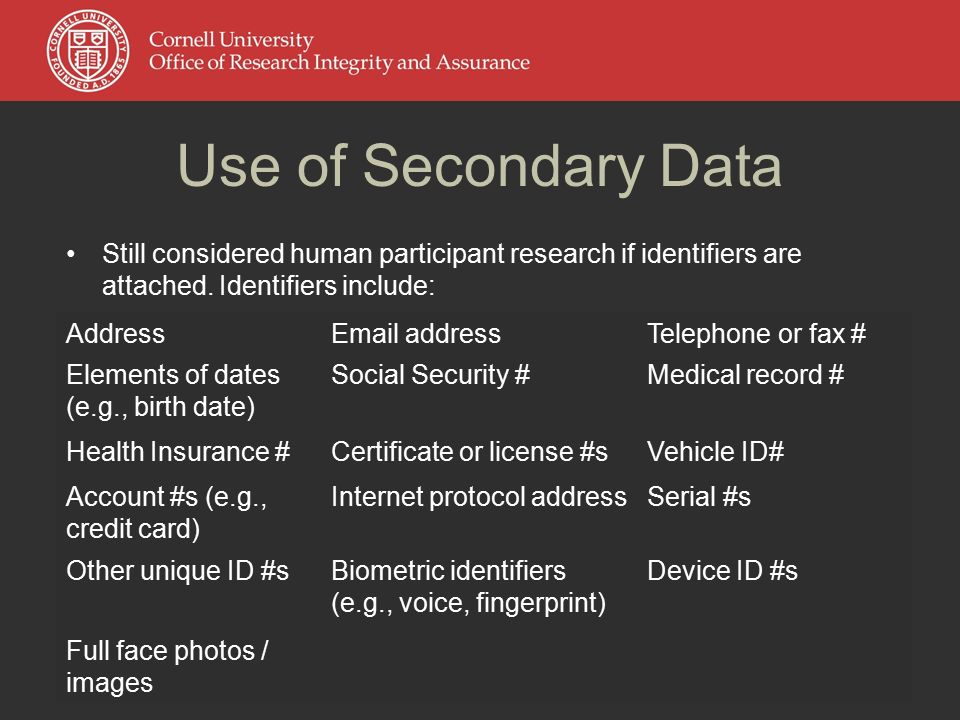 Use of Secondary Data Still considered human participant research if identifiers are attached.