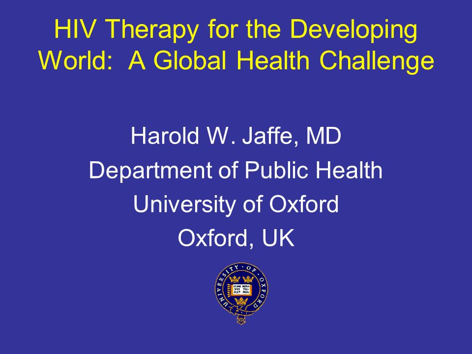 HIV Therapy for the Developing World: A Global Health Challenge Harold W.
