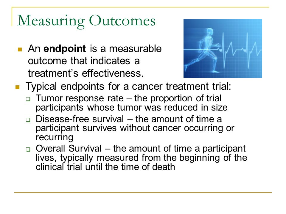 Measuring Outcomes An endpoint is a measurable outcome that indicates a treatment's effectiveness.