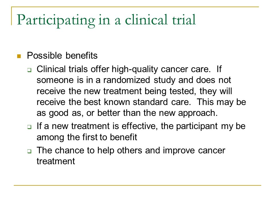 Participating in a clinical trial Possible benefits  Clinical trials offer high-quality cancer care.