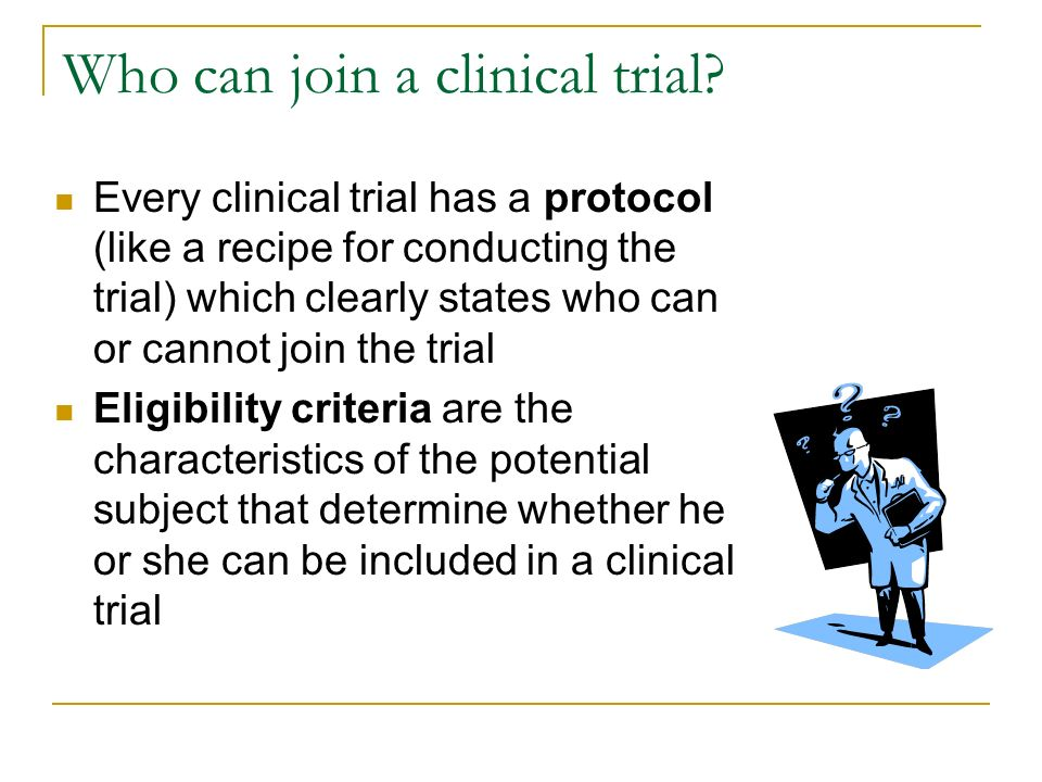 Who can join a clinical trial.