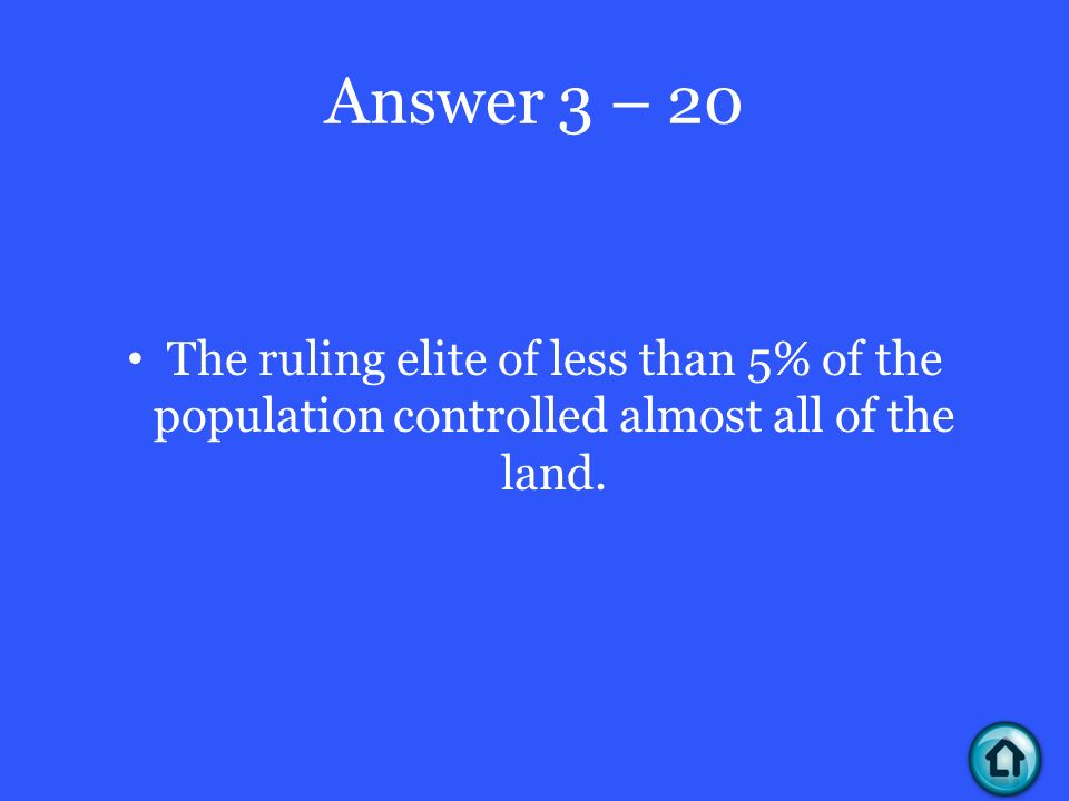 Answer 3 – 20 The ruling elite of less than 5% of the population controlled almost all of the land.