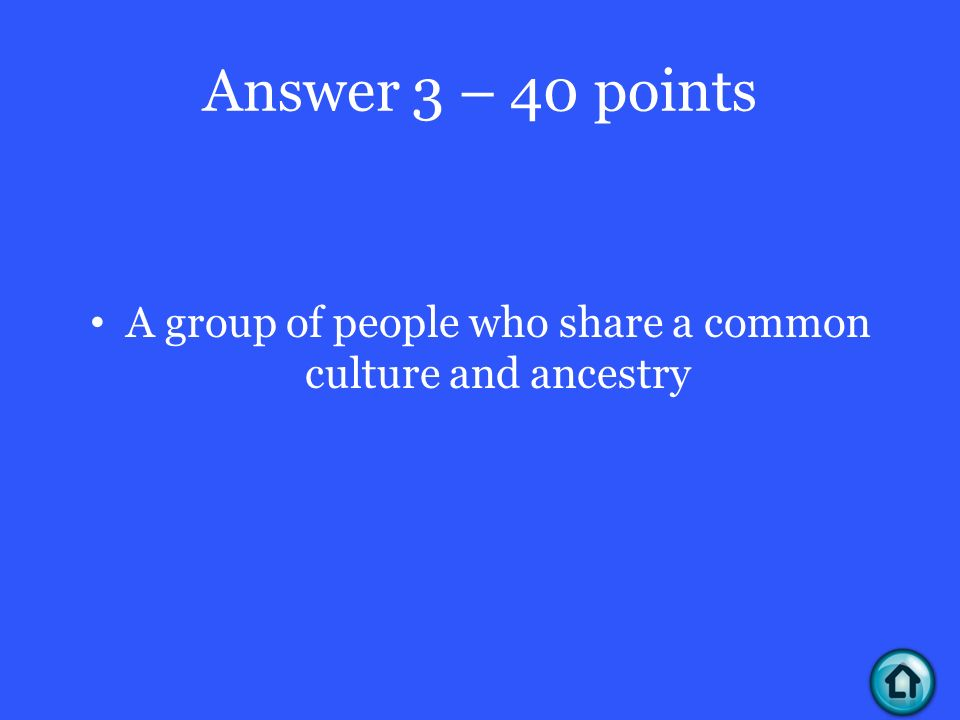 Answer 3 – 40 points A group of people who share a common culture and ancestry
