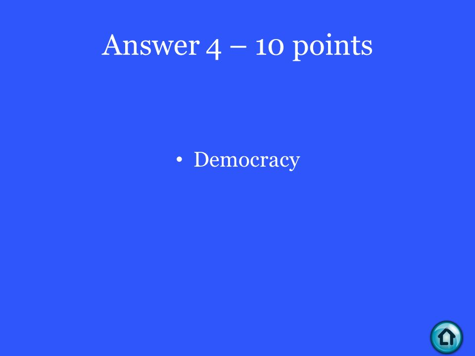Answer 4 – 10 points Democracy
