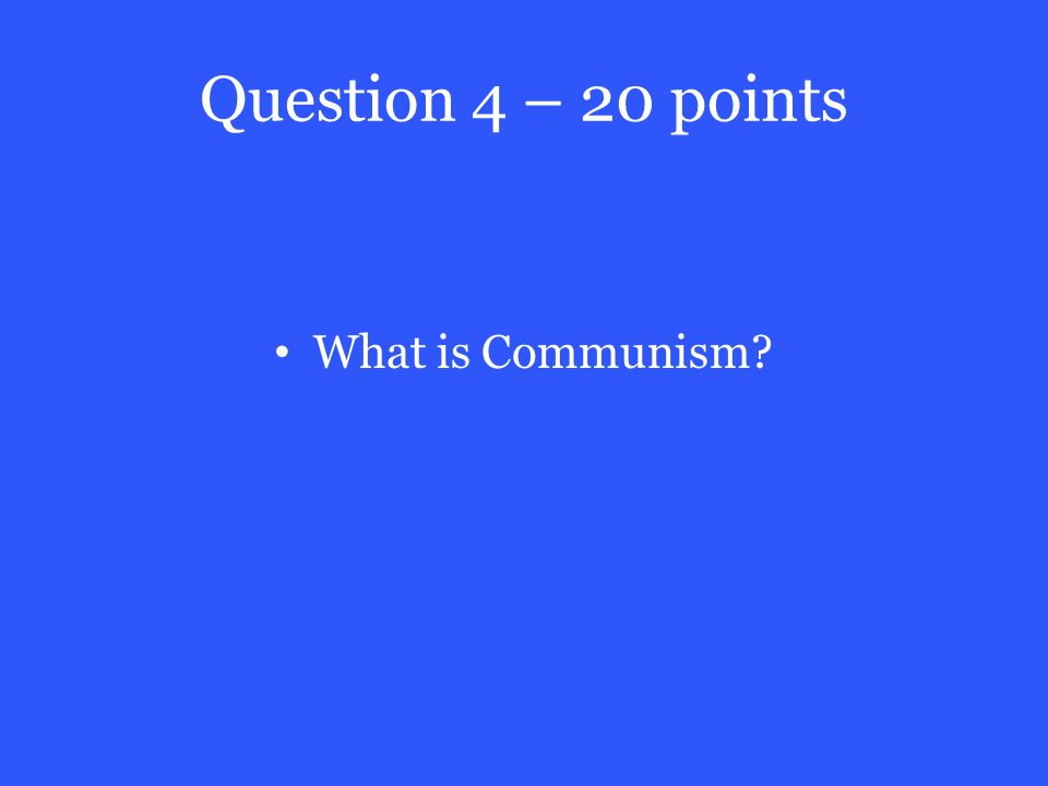 Question 4 – 20 points What is Communism