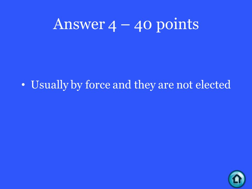 Answer 4 – 40 points Usually by force and they are not elected