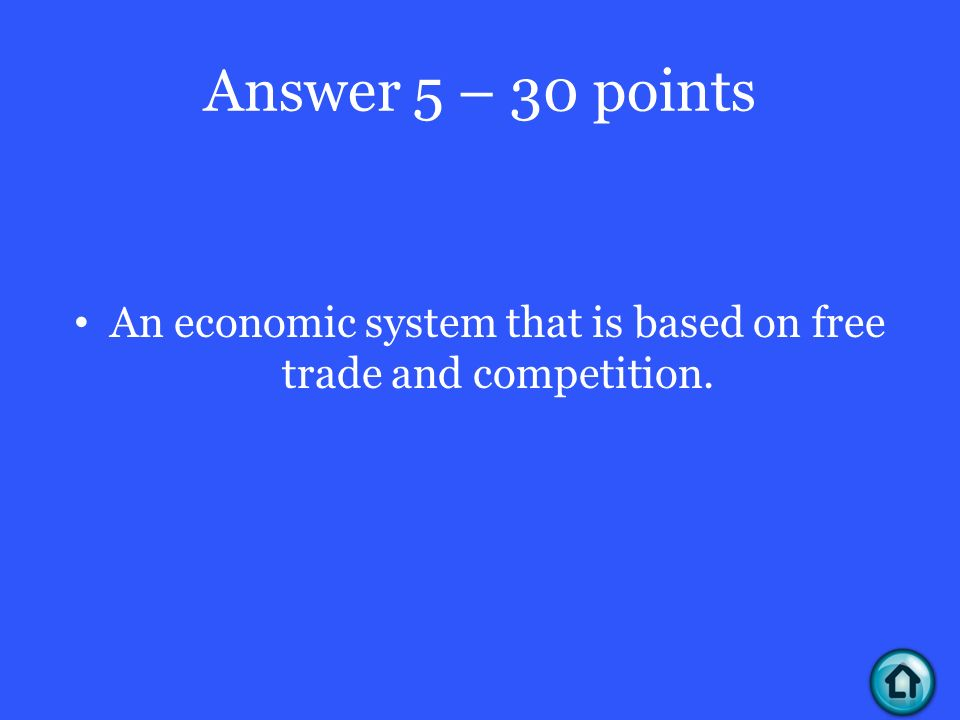 Answer 5 – 30 points An economic system that is based on free trade and competition.