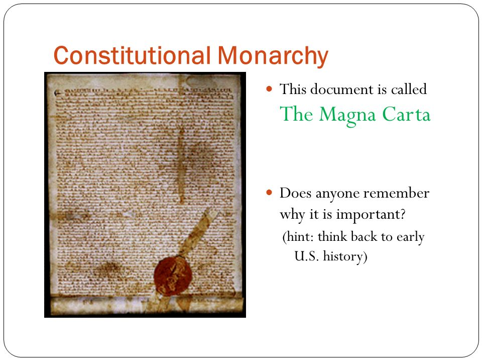 Constitutional Monarchy This document is called The Magna Carta Does anyone remember why it is important.