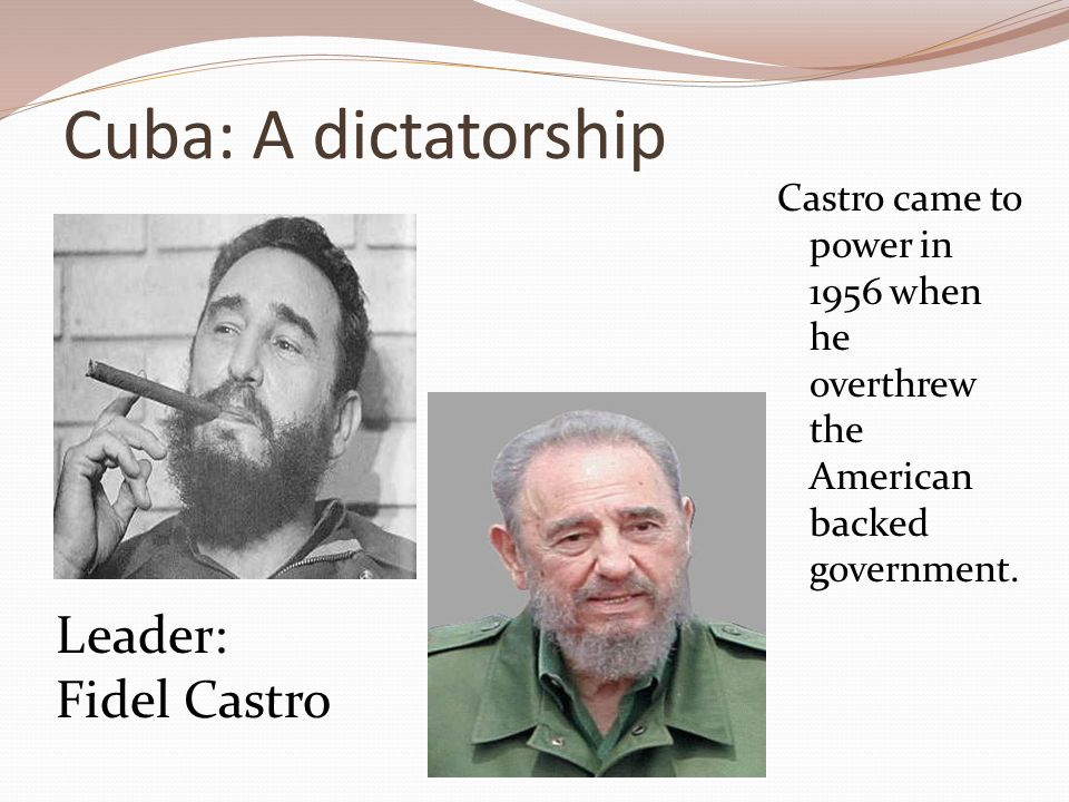 Cuba: A dictatorship Castro came to power in 1956 when he overthrew the American backed government.