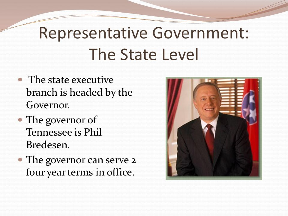 Representative Government: The State Level The state executive branch is headed by the Governor.