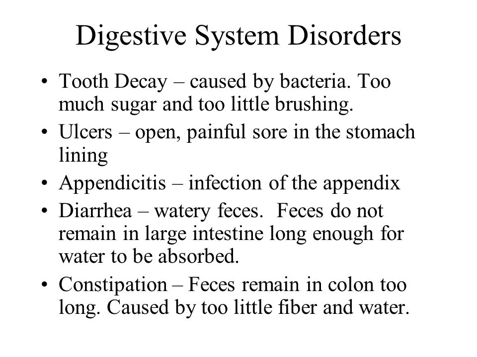 Digestive System Disorders Tooth Decay – caused by bacteria.