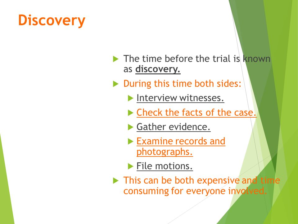 Discovery  The time before the trial is known as discovery.