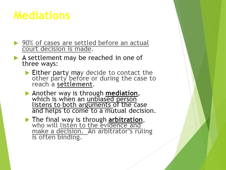 Mediations  90% of cases are settled before an actual court decision is made.