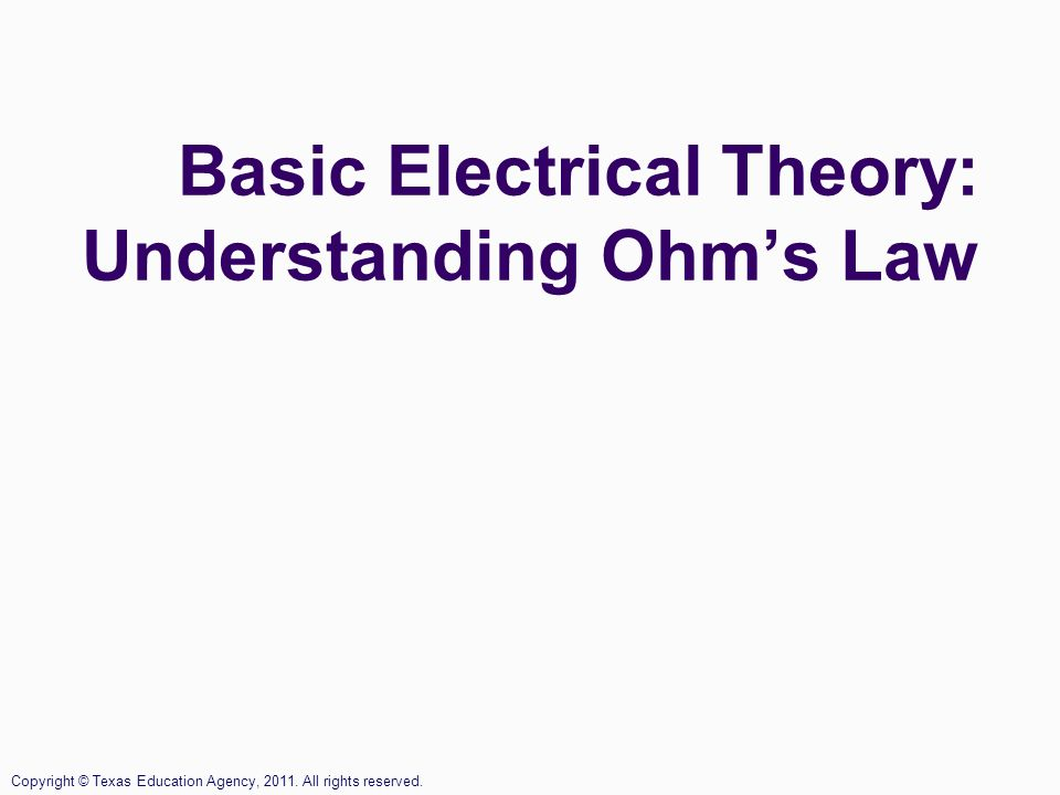 basic electrical theory understanding ohm s law copyright texas Basic House Wiring Diagrams 2 basic electrical theory understanding ohm s law copyright texas education agency 2011 all rights reserved