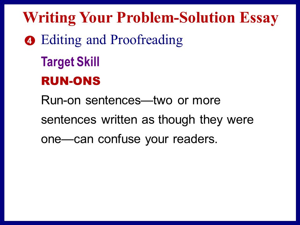 Writing Your Problem-Solution Essay 3 Revising Target Skill SENTENCE COMBINING In a problem-solution essay, you may want to join sentences with words such as because, therefore, although, and but.