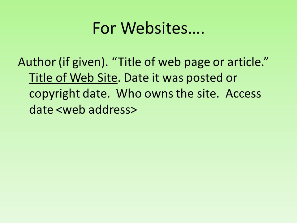For Websites…. Author (if given). Title of web page or article. Title of Web Site.