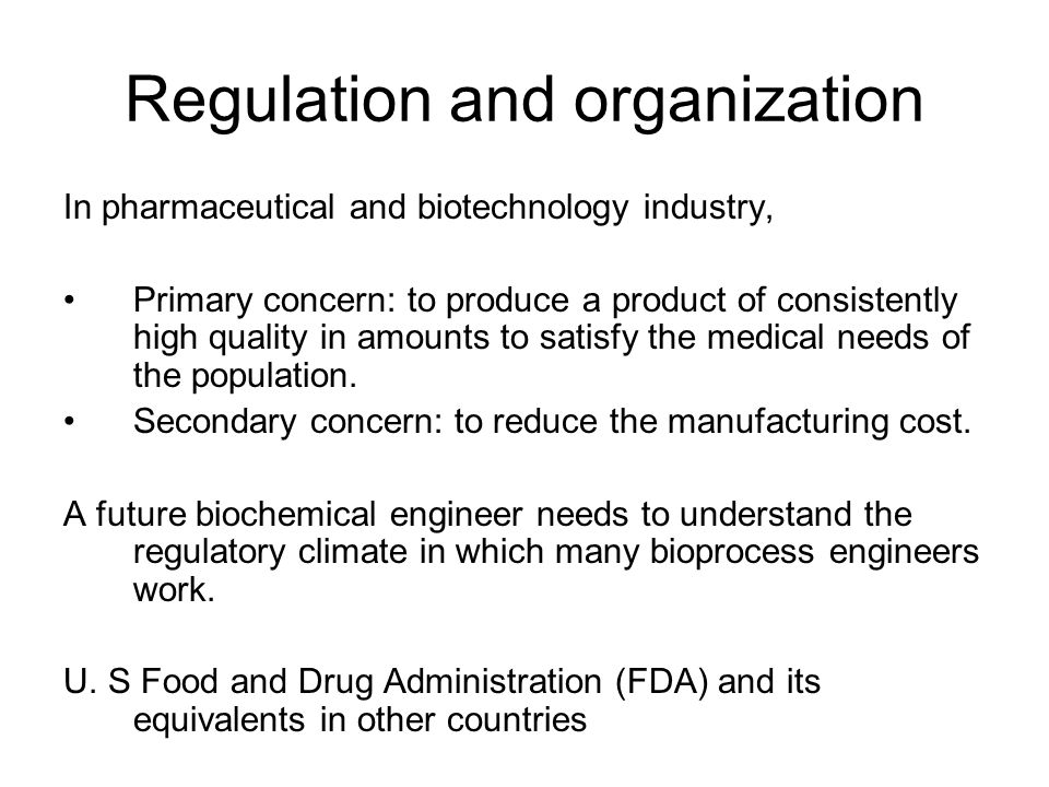 Regulation and organization In pharmaceutical and biotechnology industry, Primary concern: to produce a product of consistently high quality in amounts to satisfy the medical needs of the population.