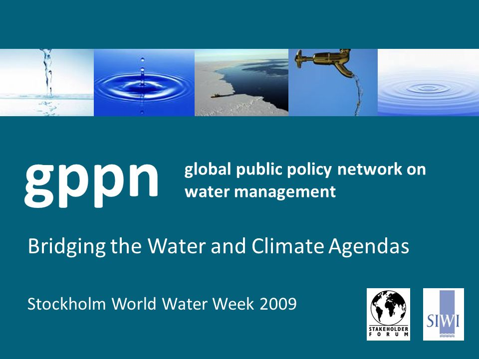 global public policy network on water management Bridging the Water and Climate Agendas Stockholm World Water Week 2009 gppn