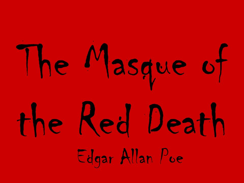1 The Masque Of The Red Death Edgar Allan Poe 2 Goals Content Goal