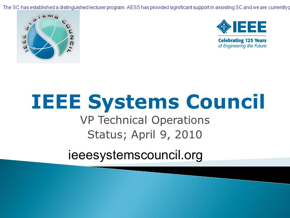 IEEE Systems Council VP Technical Operations Status; April 9, 2010 ieeesystemscouncil.org The SC has established a distinguished lecturer program.