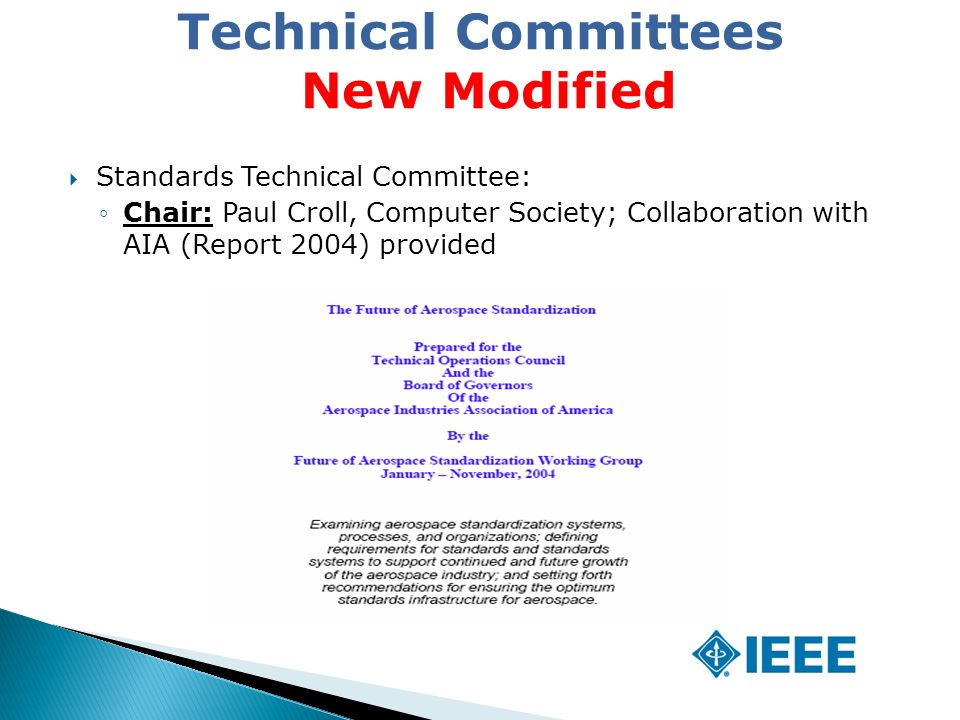  Standards Technical Committee: ◦Chair: Paul Croll, Computer Society; Collaboration with AIA (Report 2004) provided Technical Committees New Modified
