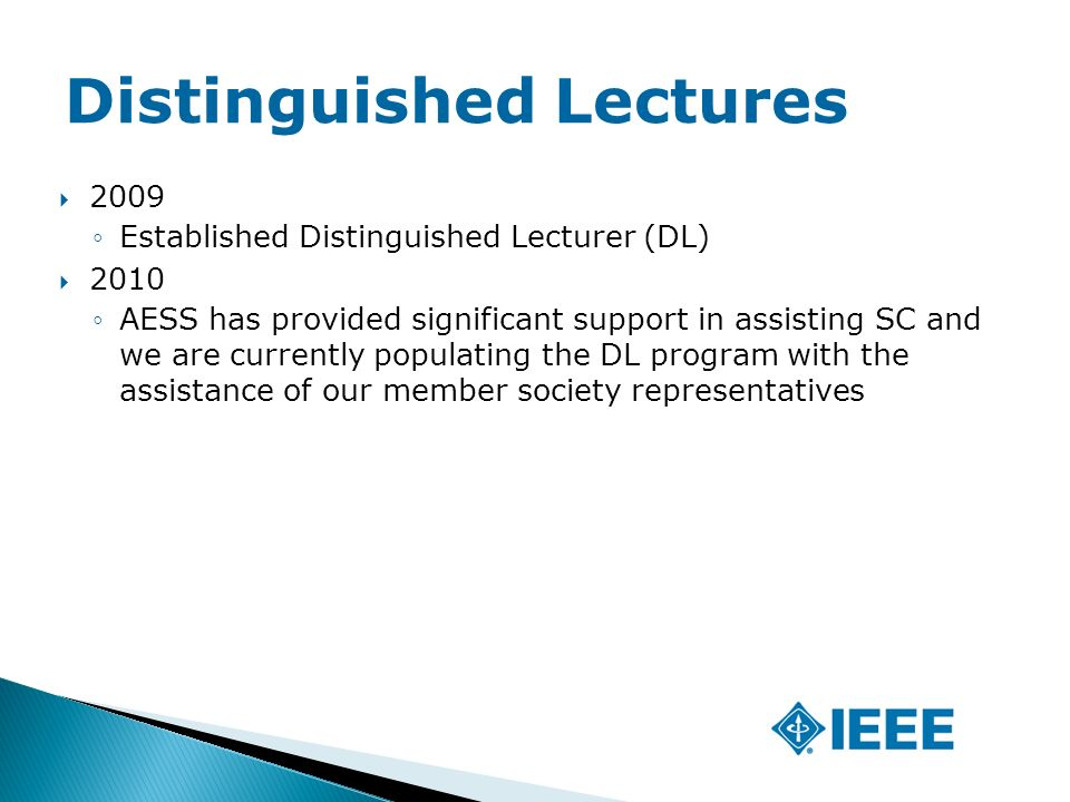  2009 ◦Established Distinguished Lecturer (DL)  2010 ◦AESS has provided significant support in assisting SC and we are currently populating the DL program with the assistance of our member society representatives Distinguished Lectures