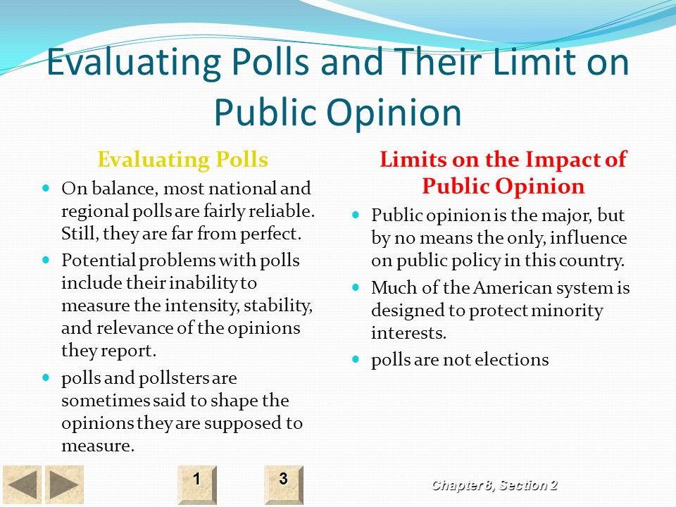 Evaluating Polls and Their Limit on Public Opinion Evaluating Polls On balance, most national and regional polls are fairly reliable.