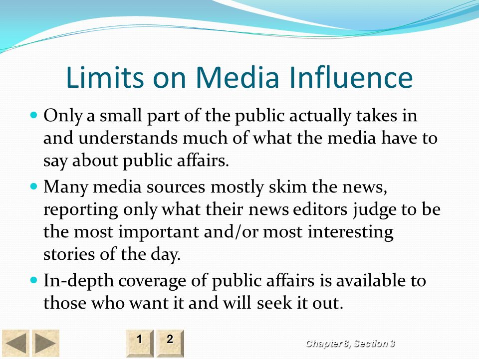 Limits on Media Influence Only a small part of the public actually takes in and understands much of what the media have to say about public affairs.
