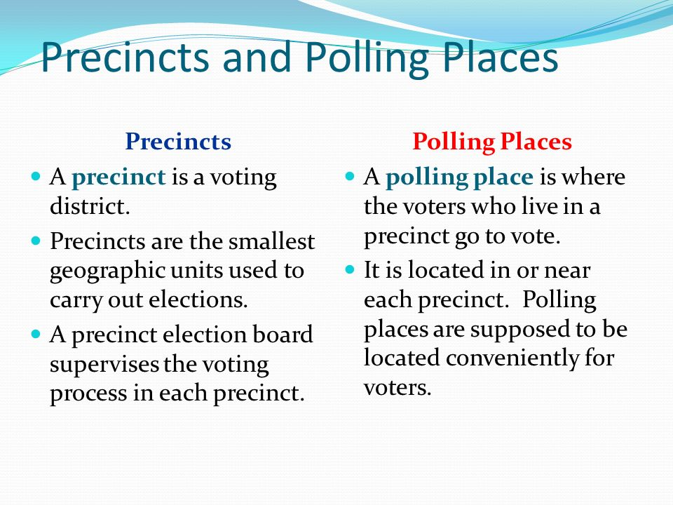 Precincts and Polling Places Precincts A precinct is a voting district.