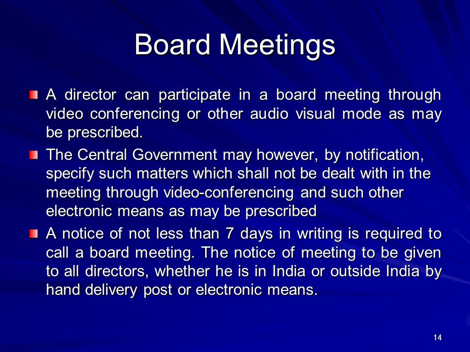 Board Meetings A director can participate in a board meeting through video conferencing or other audio visual mode as may be prescribed.
