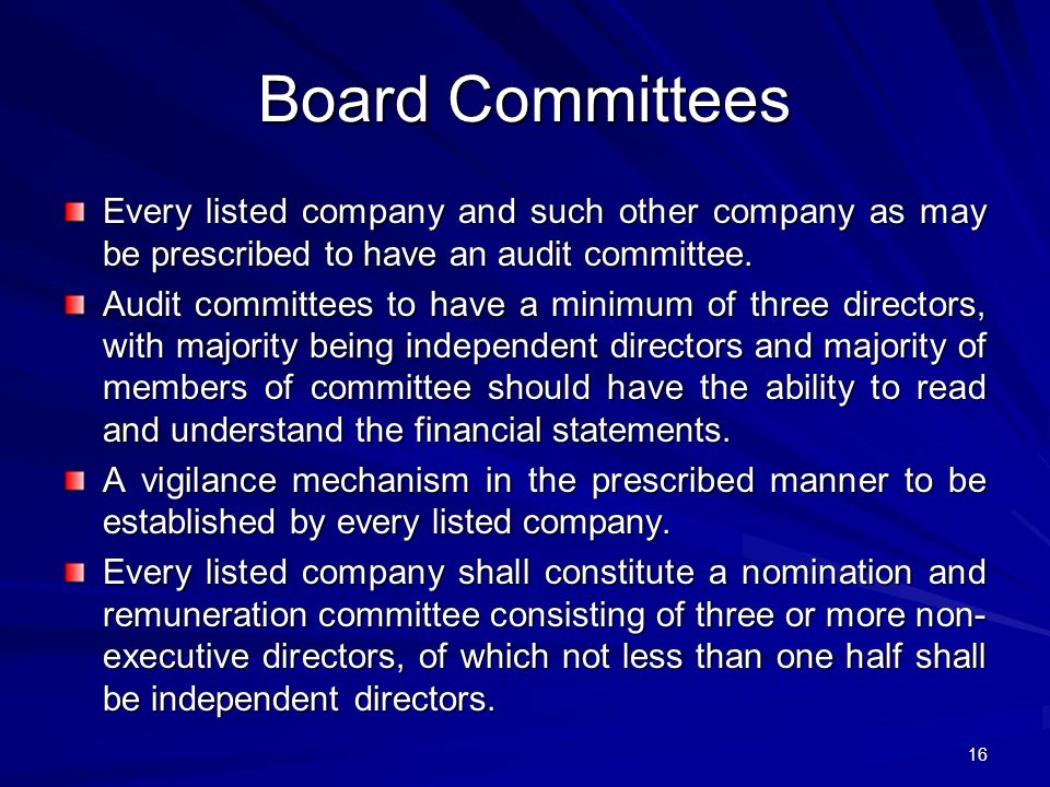 Board Committees Every listed company and such other company as may be prescribed to have an audit committee.