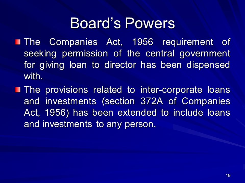 Board's Powers The Companies Act, 1956 requirement of seeking permission of the central government for giving loan to director has been dispensed with.