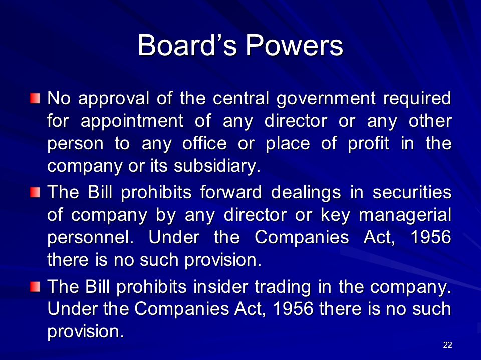 Board's Powers No approval of the central government required for appointment of any director or any other person to any office or place of profit in the company or its subsidiary.