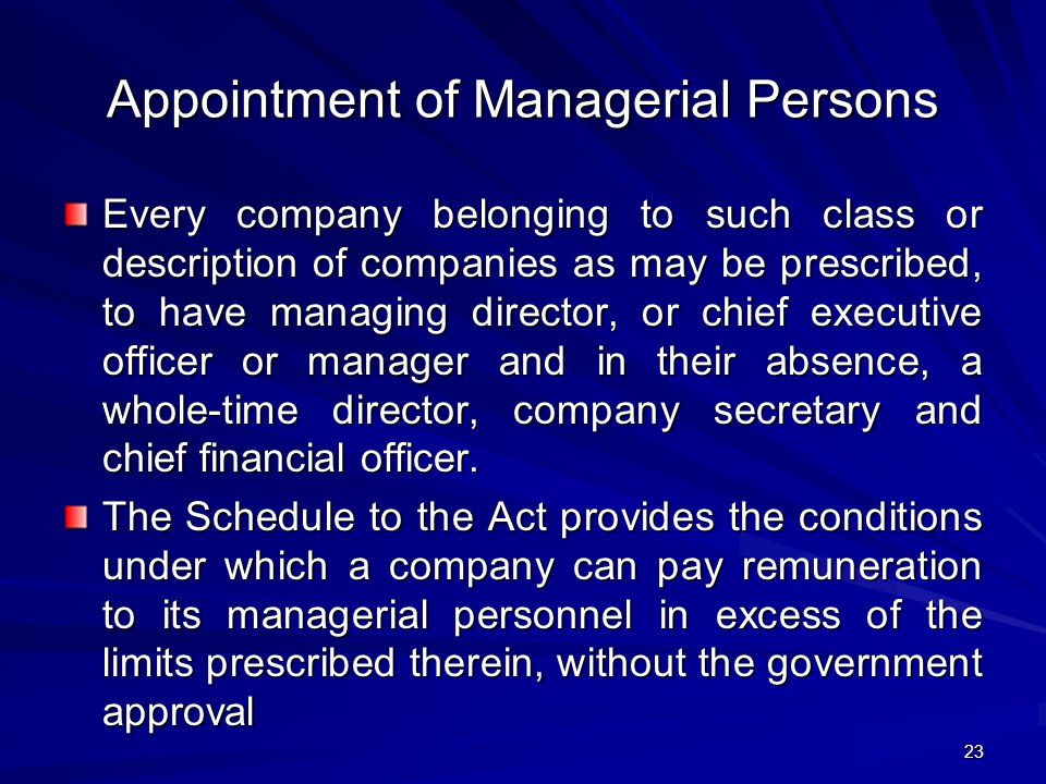 Appointment of Managerial Persons Every company belonging to such class or description of companies as may be prescribed, to have managing director, or chief executive officer or manager and in their absence, a whole-time director, company secretary and chief financial officer.