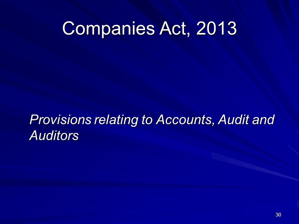 Companies Act, 2013 Provisions relating to Accounts, Audit and Auditors 30